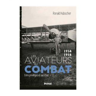 Les aviateurs au combat, 1914-1918 - Entre privilèges et sacrifice