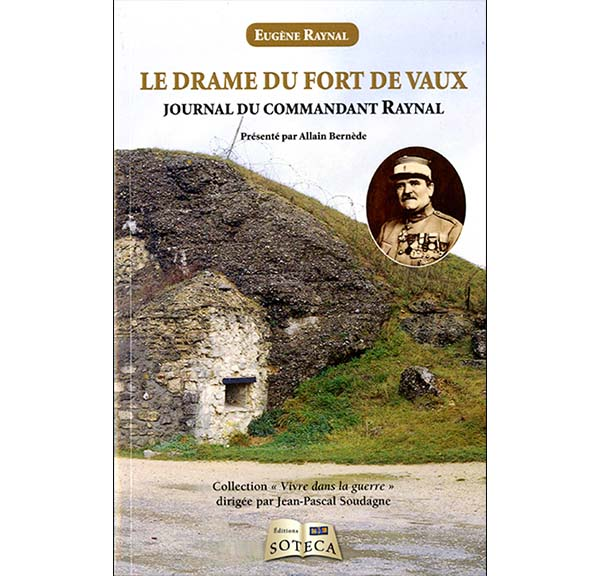 Le drame du fort de Vaux - Journal du commandant Raynal, de la réalité à la légende
