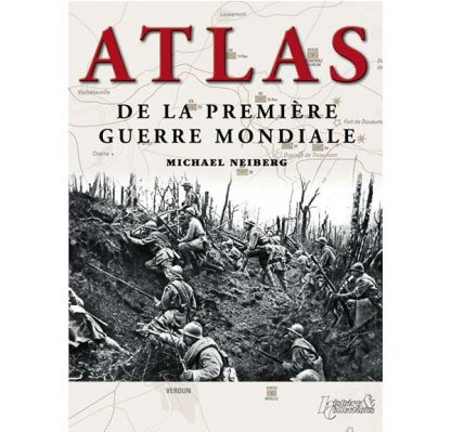 Atlas de la Première Guerre mondiale - Michael Neiberg