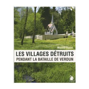 Les villages détruits pendant la bataille de Verdun - Maxime Dupont
