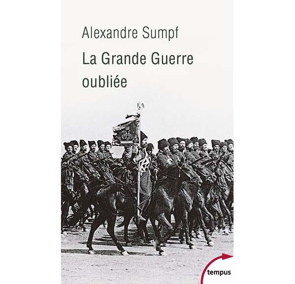 La grande guerre oubliée - Russie, 1914-1918 - Alexandre Sumpf