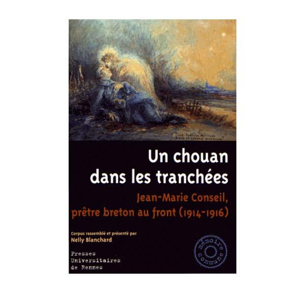 Un chouan dans les tranchées - Jean-Marie Conseil, prêtre breton au front (1914-1916)