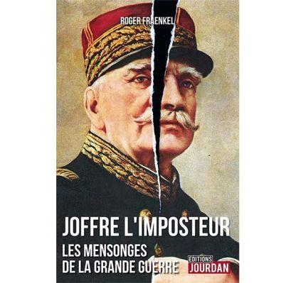 Joffre l'imposteur - Les mensonges de la Grande Guerre - Editions Jourdan