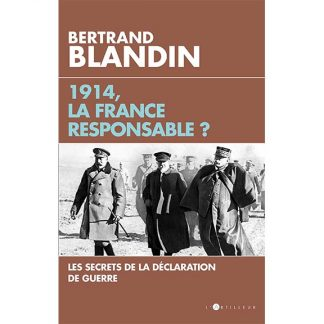 1914, la France responsable ? - Bertrand Blandin