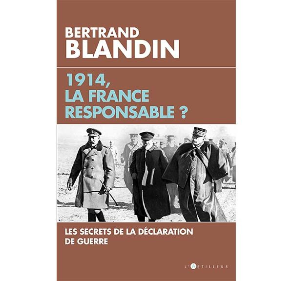 1914, la France responsable ? - Bertrand Blandin