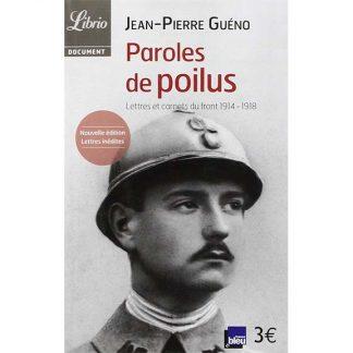 Paroles de Poilus - Lettres et carnets du front 1914-1918 - Jean-Pierre Guéno