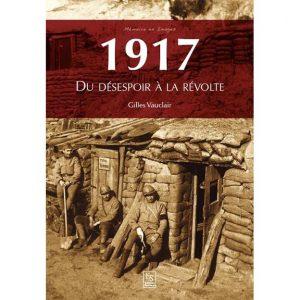 1917 - Du désespoir à la révolte - Gilles Vauclair