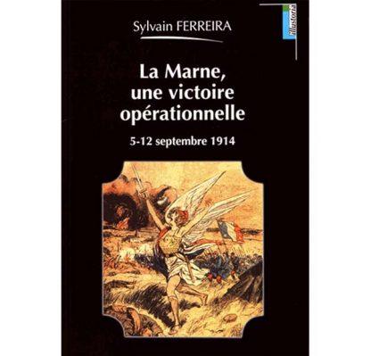 La Marne, une victoire opérationnelle - 5-12 septembre 1914 - Sylvain Ferreira