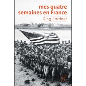 Mes quatre semaines en France - Ring Lardner