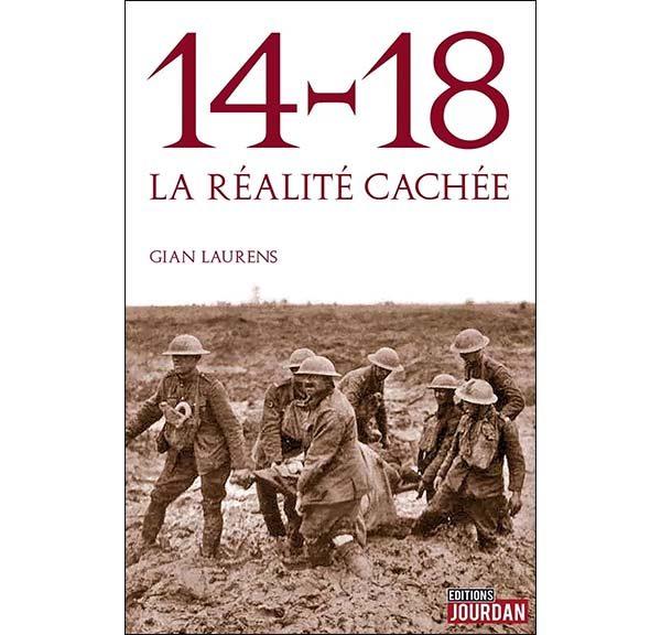 14-18, la réalité cachée - Gian Laurens