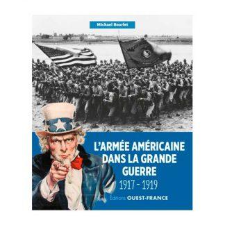 L'armée américaine dans la Grande Guerre, 1917-1919 - Michaël Bourlet