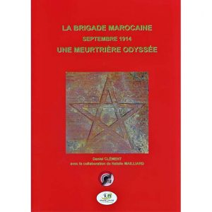 La Brigade marocaine, septembre 1914, une meurtrière odyssée - Daniel Clément