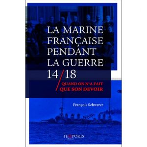La Marine française pendant la guerre 14-18 – Quand on n'a fait que son devoir