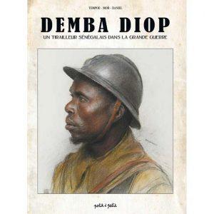 Demba Diop - Un tirailleur sénégalais dans la grande guerre - Tempoe, Mor, Florent Daniel