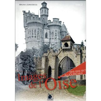 Images de l'Oise - 1915-1916-1917 à aujourd'hui - Bruno Jurkiewicz