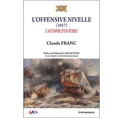 L'offensive Nivelle (1917) - L'autopsie d'un échec - Claude Franc