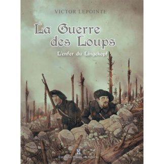 La guerre des loups - L'enfer du Lingekopf - Victor Lepointe