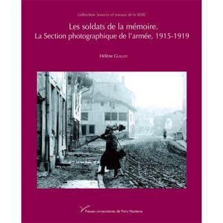 Les soldats de la mémoire - La section photographique de l'armée, 1915-1919 - Hélène Guillot