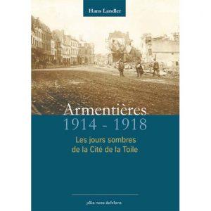 Armentières, 1914-1918 - Les jours sombres de la cité de la toile