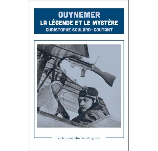 Guynemer, la légende et le mystère - Christophe Soulard-Coutand