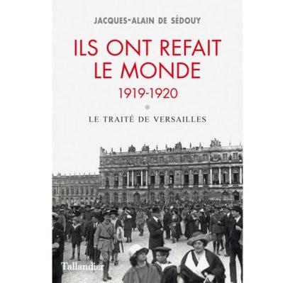 Ils ont refait le monde, 1919-1920 - Le traité de Versailles - Jacques-Alain de Sedouy