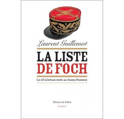 La liste de Foch - Les 42 généraux morts au champ d'honneur - Laurent Guillemot