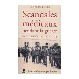 Scandales médicaux pendant la guerre - Val-de-Grâce, 1917-1918 - Henry de Golen