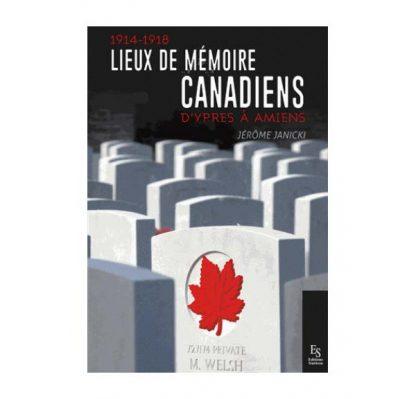 1914-1918 - Lieux de mémoire canadiens - D'Ypres à Amiens - Jérôme Janicki