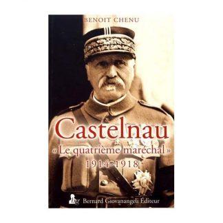 """Castelnau - """"Le quatrième maréchal"""" 1914-1918 - Benoît Chenu"""