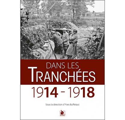 Dans les tranchées, 1914-1918 - Yves Buffetaut