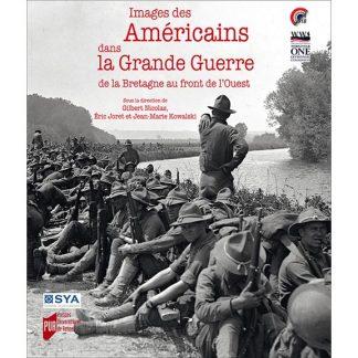 Images des Américains dans la Grande Guerre - De la Bretagne au front de l'Ouest