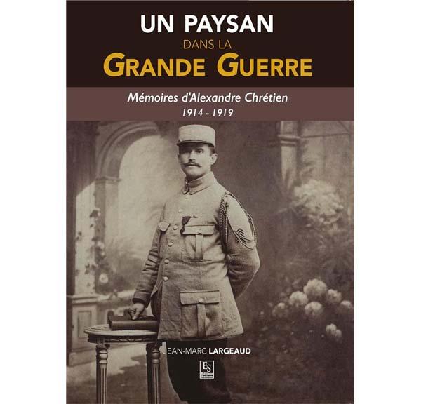 Un paysan dans la Grande Guerre - Mémoires d'Alexandre Chrétien 1914-1919