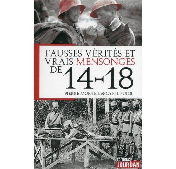 Fausses vérités et vrais mensonges de 14-18 par Pierre Monteil et Cyril Pujol