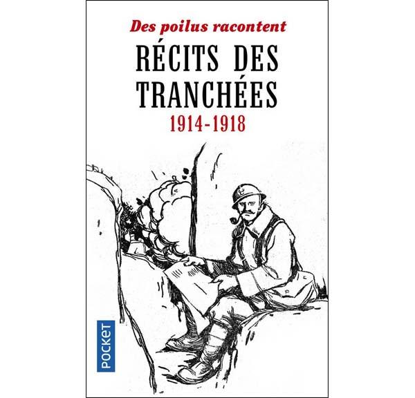 Récits des tranchées - 1914-1918 - Des Poilus racontent