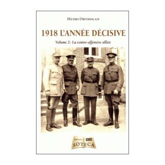 1918 l'année décisive - Volume 2, La contre-offensive alliée par Henri Ortholan