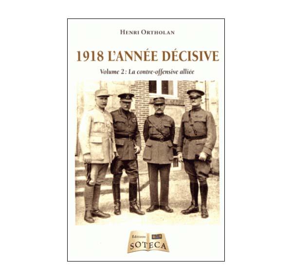 1918 l'année décisive - Volume 2, La contre-offensive alliée par Henri Ortholan
