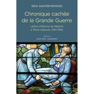 Chronique cachée de la Grande Guerre - Lettres d'Etienne de Nalèche à Pierre Lebaudy (1914-1919)