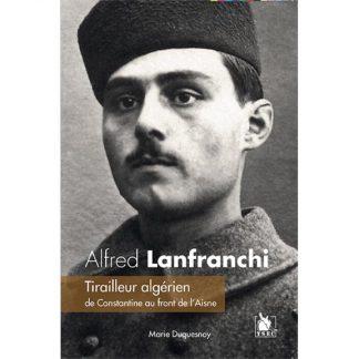 Livre : Alfred Lanfranchi - Tirailleur algérien de Constantine au front de l'Aisne par Marie Duquesnoy