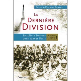 Couverture du livre : La dernière division - Sacrifiée à Soissons pour sauver Paris (27 mai 1918 - 5 juin 1918) de Patrick-Charles Renaud