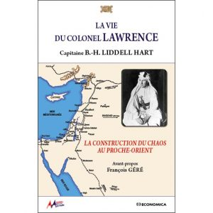 La vie du colonel Lawrence - La construction du chaos au Proche-Orient par Basil Henry Liddell Hart