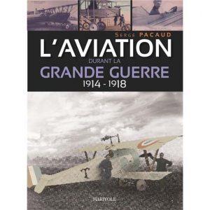Livre : L'aviation durant la Grande Guerre 1914-1918 - Auteur : Serge Pacaud