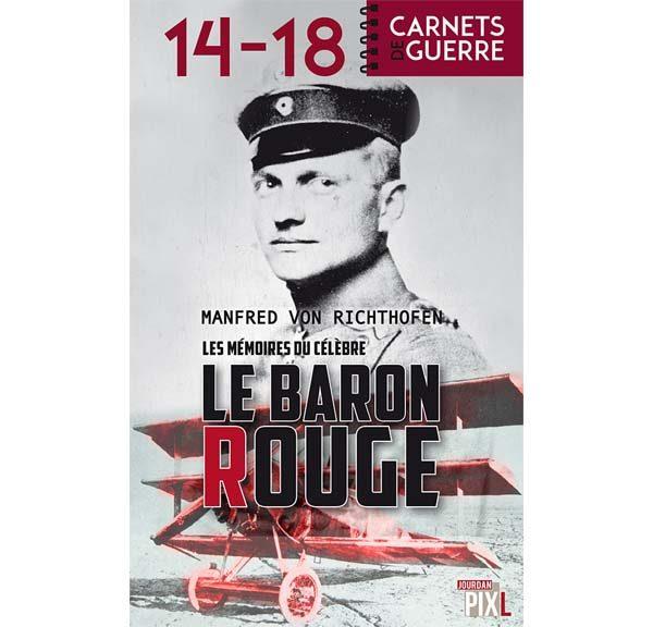 Manfred von Richthofen - Les mémoires du célèbre Baron Rouge