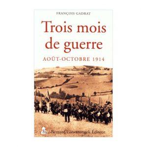 Livre : Trois mois de guerre - Août-Octobre 1914 par François Gadrat