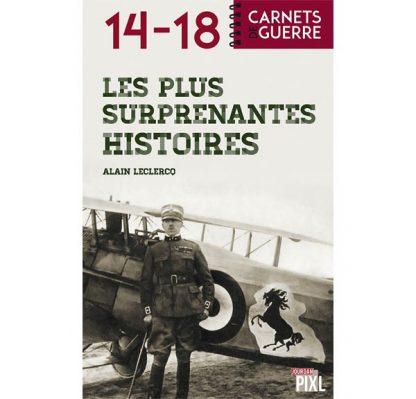 Les plus surprenantes histoires de 14-18 par Alain Leclercq
