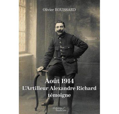 Août 1914 : l'artilleur Alexandre Richard témoigne par Olivier Roussard