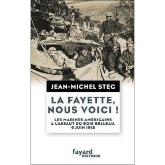La Fayette, nous voici ! - Les Marines américains à l'assaut du bois de Belleau 6 juin 1918 par Jean-Michel Steg
