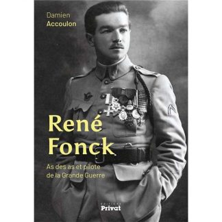 Livre : René Fonck - As des as et pilote de la Grande Guerre par Damien Accoulon