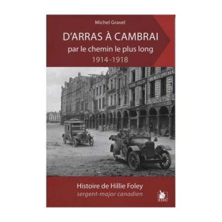 D'Arras à Cambrai par le chemin le plus long, histoire de Hillie Foley sergent-major canadien