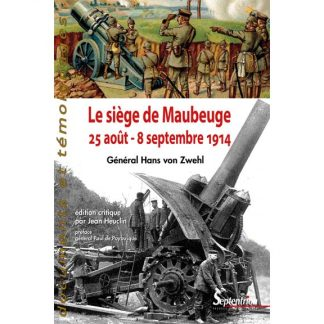 Le siège de Maubeuge - 25 août - 8 septembre 1914 par le général Hans von Zwehl