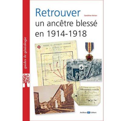 Retrouver un ancêtre blessé en 1914-1918 par Sandrine Heiser